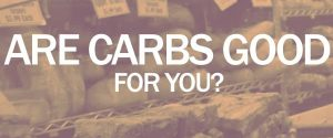 are carbs good for you?